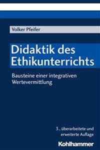 Didaktik Des Ethikunterrichts: Bausteine Einer Integrativen Wertevermittlung