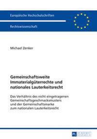 Gemeinschaftsweite Immaterialgueterrechte Und Nationales Lauterkeitsrecht: Das Verhaeltnis Des Nicht Eingetragenen Gemeinschaftsgeschmacksmusters Und