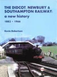 Didcot, newbury & southampton railway: a new history 1882 - 1966