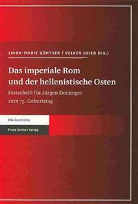 Das Imperiale Rom Und der Hellenistische Osten: Festschrift Fur Jurgen Deininger Zum 75. Geburtstag