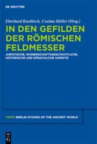 In Den Gefilden Der Romischen Feldmesser: Juristische, Wissenschaftsgeschichtliche, Historische Und Sprachliche Aspekte