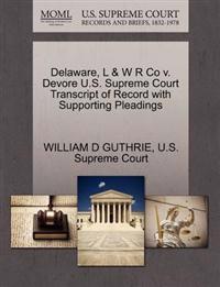 Delaware, L & W R Co V. DeVore U.S. Supreme Court Transcript of Record with Supporting Pleadings