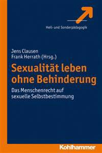 Sexualitat Leben Ohne Behinderung: Das Menschenrecht Auf Sexuelle Selbstbestimmung