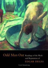 Odd Man Out - Readings of the Work and Reputation of Edgar Degas