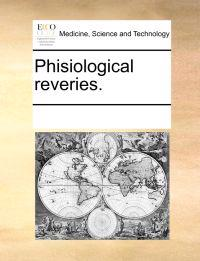 Phisiological Reveries.