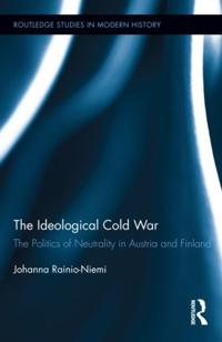The Ideological Cold War: The Politics of Neutrality in Austria and Finland