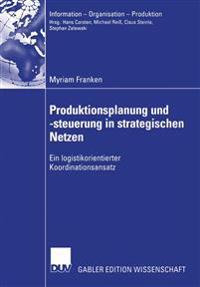 Produktionsplanung Und -Steuerung in Strategischen Netzen