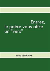 Entrez, Le Po Te Vous Offre Un Vers