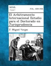 El Arbitramento Internacional Estudio Para El Doctorado En Jurisprudencia