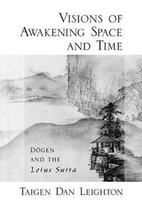 Vision of Awakening Space and Time Dogen and the Lotus Sutra