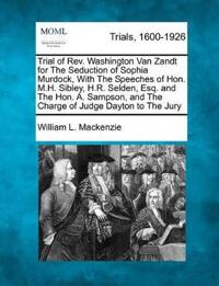 Trial of REV. Washington Van Zandt for the Seduction of Sophia Murdock, with the Speeches of Hon. M.H. Sibley, H.R. Selden, Esq. and the Hon. A. Sampson, and the Charge of Judge Dayton to the Jury