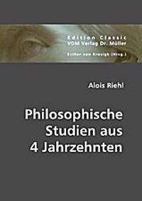 Riehl, A: Philosophische Studien aus 4 Jahrzehnten
