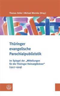 Thuringer Evangelische Parochialpublizistik: Im Spiegel Der Mitteilungen Fur Die Thuringer Heimatglockner (1917-1919)