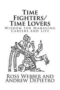 Time Fighters/Time Lovers: Wisdom for Managing Careers and Life