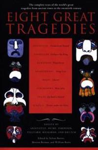 Eight Great Tragedies: The Complete Texts of the World's Great Tragedies from Ancient Times to the Twentieth Century