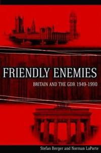 Friendly Enemies: Britain and the Gdr, 1949-1990