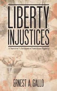 Liberty Injustices: A Survivor's Account of American Bigotry