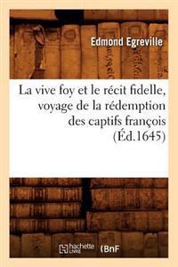 La Vive Foy Et Le R�cit Fidelle, Voyage de la R�demption Des Captifs Fran�ois (�d.1645)