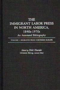 The Immigrant Labor Press in North America, 1840S-1970s