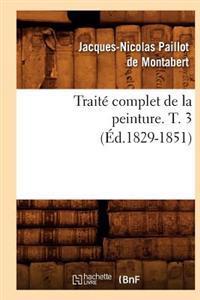 Traite Complet de la Peinture. T. 3 (Ed.1829-1851)
