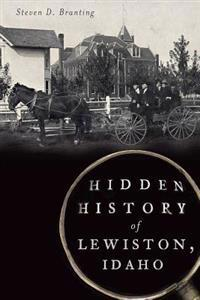 Hidden History of Lewiston, Idaho