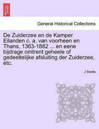 de Zuiderzee En de Kamper Eilanden C. A. Van Voorheen En Thans, 1363-1882 ... En Eene Bijdrage Omtrent Geheele of Gedeeltelijke Afsluiting Der Zuiderzee, Etc.
