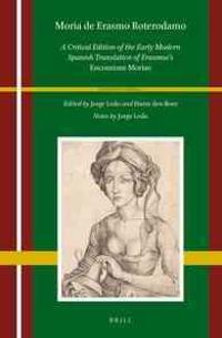 Moria de Erasmo Roterodamo: A Critical Edition of the Early Modern Spanish Translation of Erasmus's Encomium Moriae