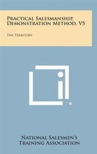 Practical Salesmanship, Demonstration Method, V5: The Territory