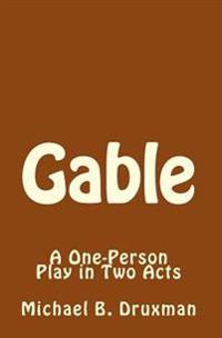 Gable: A One-Person Play in Two Acts
