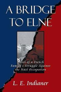 A Bridge to Elne: Novel of a French Family's Struggle Against the Nazi Occupation