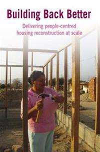 Building Back Better: Delivering People-Centred Housing Reconstruction at Scale