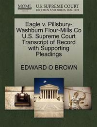 Eagle V. Pillsbury-Washburn Flour-Mills Co U.S. Supreme Court Transcript of Record with Supporting Pleadings