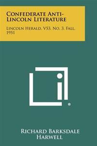 Confederate Anti-Lincoln Literature: Lincoln Herald, V53, No. 3, Fall, 1951