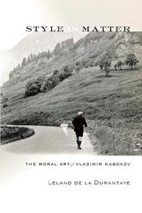 Style Is Matter: The Moral Art of Vladimir Nabokov