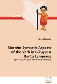 Morpho-Syntactic Aspects of the Verb in Gikuyu