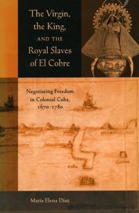 The Virgin, the King, and the Royal Slaves of El Cobre
