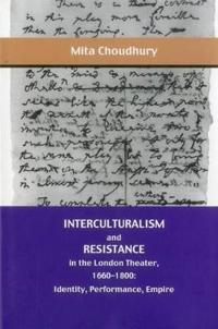 Interculturalism and Resistance in the London Theater, 1660 - 1800