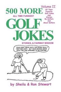 500 More All Time Funniest Golf Jokes, Stories & Fairway Wisdom: Volume II