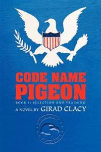 Code Name Pigeon:book 1: Selection and T
