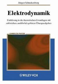 Elektrodynamik: Einfuhrung in Die Theoretischen Grundlagen Mit Zalreichen, Ausfuhrlich Gelosten Ubungsaufgaben