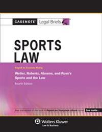 Casenote Legal Briefs for Sports Law, Keyed to Weiler, Roberts, Abrams, and Ross
