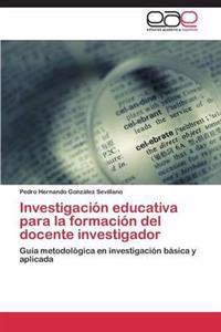 Investigacion Educativa Para La Formacion del Docente Investigador