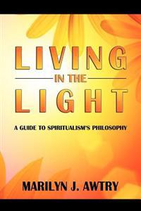 Living in the Light: A Guide to Spiritualism's Philosophy