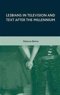 Lesbians in Television and Text after the Millenium