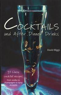 Cocktails and After Dinner Drinks: 35 Classy Cocktail Recipes from Vodka to Champagne to Tipsy Desserts