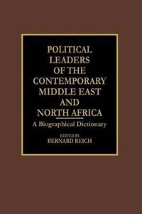 Political Leaders of the Contemporary Middle East and North Africa