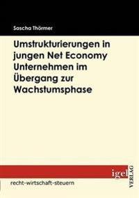 Die Notwendigkeit Von Umstrukturierungen in Net Economy Unternehmen Im Übergang Zwischen Gründungs- Und Wachstumsphase