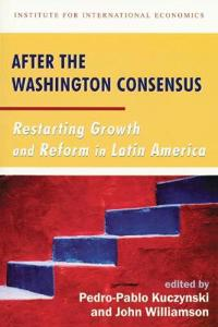 After the Washington Consensus - Restarting Growth and Reform in Latin America