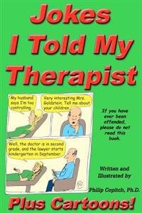 Jokes I Told My Therapist, Plus Cartoons: Tall Tales, and Funny True Stories