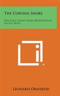 The Curving Shore: The Gulf Coast from Brownsville to Key West